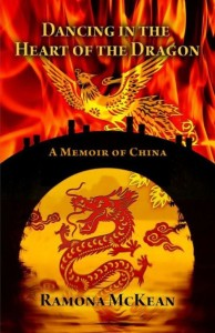 """Dancing in the Heart of the Dragon, a Memoir of China,"" by Ramona McKean"