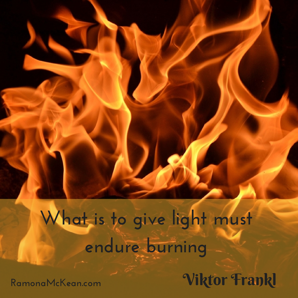 What is to give light must endure burning, Viktor Frankl