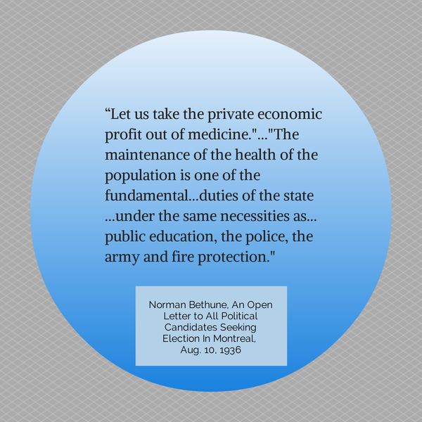 """""""Let us take the private economic profit out of medicine,"""" Norman Bethune"""