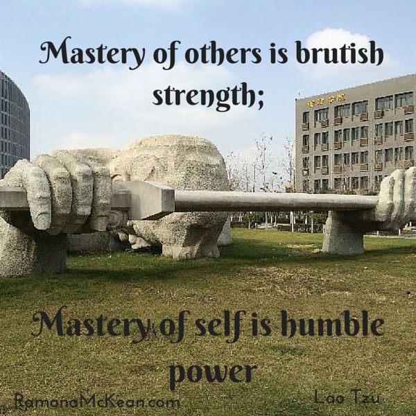 Mastery of self is humble power, Lao Tzu