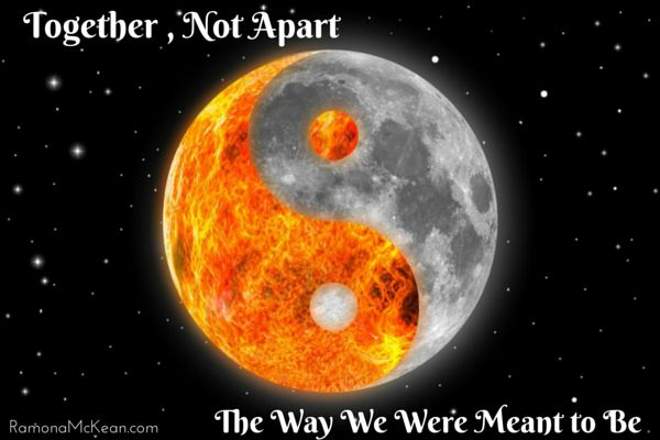 Yin Yang, Together, Not Apart--The Way We Were Meant to Be