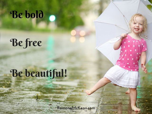 "Be bold, be free, be beautiful. Lyrics from David Newman's ""Thinking of You"""