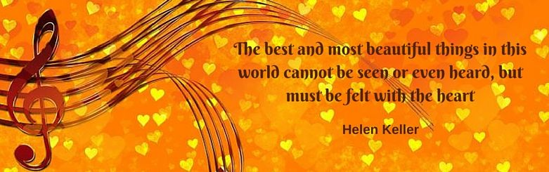 the best and most beautiful things cannot be seen or even heard, but must be felt with the heart, Helen Keller
