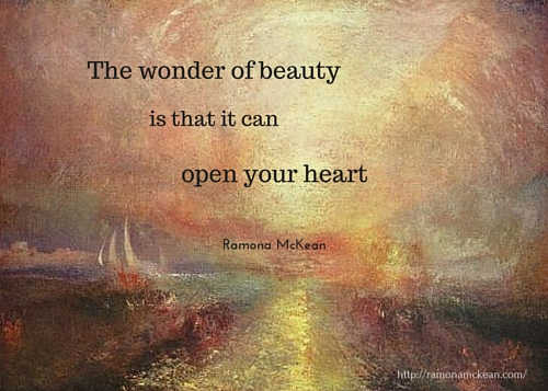 the wonder of beauty is that it can open your heart, Ramona McKean