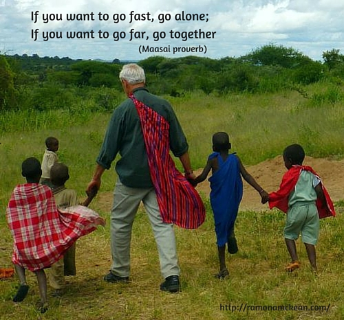 If you want to go fast, go alone; if you want to go far, go together--Maasai proverb